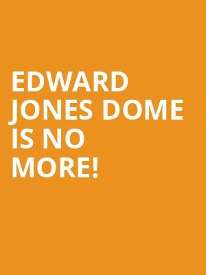 Edward Jones Dome is no more