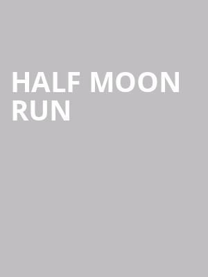Half Moon Run at Old Rock House