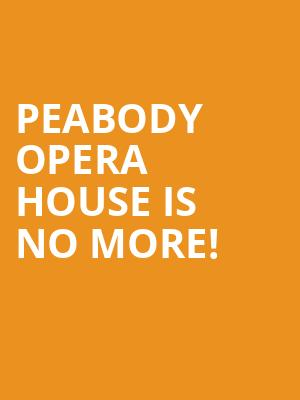 Peabody Opera House is no more