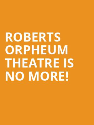 Roberts Orpheum Theatre is no more