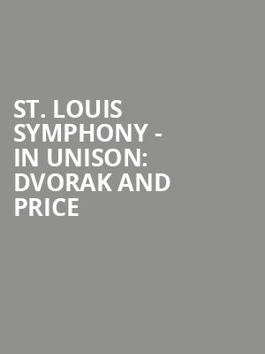 St. Louis Symphony - In Unison: Dvorak and Price at Powell Symphony Hall