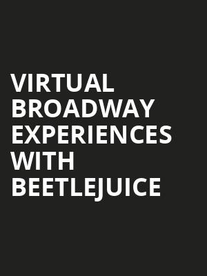 Virtual Broadway Experiences with BEETLEJUICE, Virtual Experiences for St Louis, St. Louis